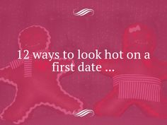 12 Ways to Look Hot on a First Date ...