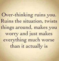 Overthinking ruins things..