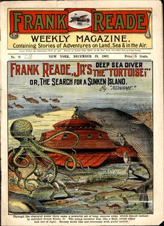 Frank Reade Weekly Magazine No. December The under water illustration is phenomenal! Love the red futuristic sub and Frank Reade Jr. wound in the tentacles of a giant octopus! Sci-Fi at it's 1902 best! Pulp Magazine, Magazine Art, Magazine Covers, Science Fiction Books, Pulp Fiction, Vintage Comics, Vintage Ads, Sience Fiction, Adventure Magazine