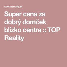 Super cena za dobrý domček blízko centra :: TOP Reality Top, Crop Shirt, Shirts