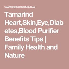 Tamarind Heart,Skin,Eye,Diabetes,Blood Purifier Benefits Tips | Family Health and Nature