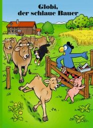 Globi, der schlaue Bauer /  Globi, the clever peasant. A beautiful book, which contains funny stories. These stories are on a farm.