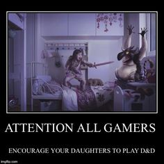 D&D IS NOT JUST FOR BOYS | ATTENTION ALL GAMERS | ENCOURAGE YOUR DAUGHTERS TO PLAY D&D | image tagged in funny,demotivationals | made w/ Imgflip demotivational maker