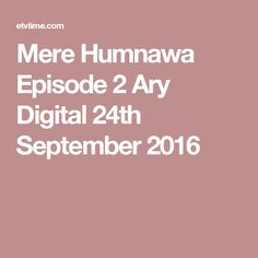 Mere Humnawa Episode 2 Ary Digital 24th September 2016