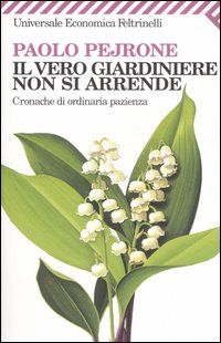Il vero giardiniere non si arrende cronache di ordinaria pazienza - The true gardener does not give up. Chronicles of ordinary patience by Paolo Pejrone I Love Books, My Books, Boho Life, I Love Reading, Human Nature, Bibliophile, Counselling, Patience, Alternative
