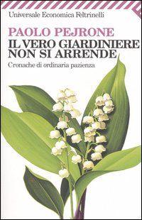 Il vero giardiniere non si arrende - Paolo Pejrone - 16 recensioni su Anobii 2006
