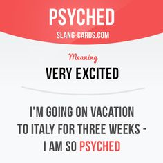 """Psyched"" means very excited. Example: I'm going on vacation to Italy for three weeks - I am so psyched. #slang #saying #sayings #phrase #phrases #expression #expressions #english #englishlanguage #learnenglish #studyenglish #language #vocabulary #dictionary #grammar #efl #esl #tesl #tefl #toefl #ielts #toeic #englishlearning #psyched #excited"