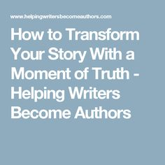 How to Transform Your Story With a Moment of Truth - Helping Writers Become Authors