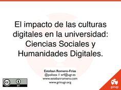 El impacto de las culturas digitales en la universidad: Ciencias Sociales y Humanidades Digitales. Tecnologías para un presente futuro by Esteban Romero-Frías via slideshare
