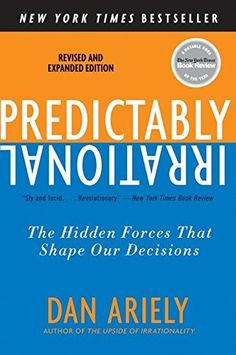 Predictably Irrational, Revised and Expanded Edition: The Hidden Forces That Shape Our Decisions  Dan Ariely  2016/07  Rethink the way you think you think