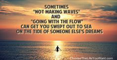 Make Some Waves and Choose The Life You Want