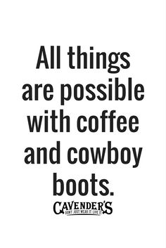 Caffeine and cowboy boots