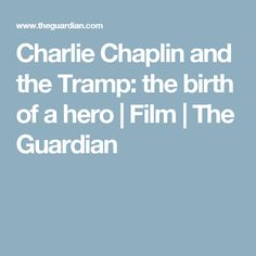 Charlie Chaplin and the Tramp: the birth of a hero | Film | The Guardian