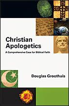 Christian Apologetics by Douglas Groothuis: 2012 Christianity Today Award of Merit winner