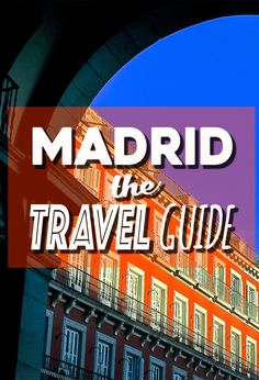 Planning to visit Madrid, Spain? What to do, where to stay, getting to Madrid, here's everything you need to know in THE Madrid Travel Guide.