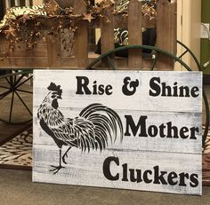 Indoor hand made planked pine wood sign. RISE & SHINE MOTHER CLUCKERS. Made to order and ships within 10 days.