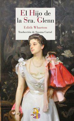 """Edith Wharton narra en """"El hijo de la sra. Glenn"""" la búsqueda desesperada de una madre en pos de su hijo desaparecido, pasando de la alegría al dolor."""