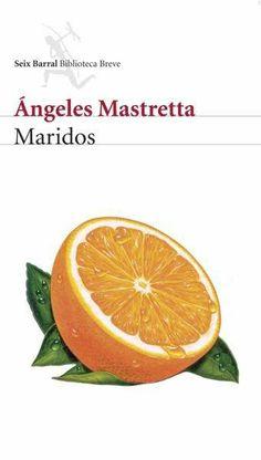 Maridos - Ángeles Mastreta So Little Time, Books, Coco, Husband, Reading Workshop, Senior Boys, Writers, Libros, Book