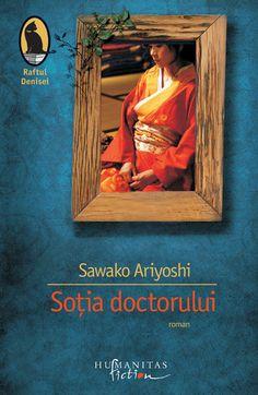 Sawako Ariyoshi - Sotia doctorului   Humanitas Books To Read, Literature, Fiction, Reading, Painting, Literatura, Painting Art, Reading Books, Paintings