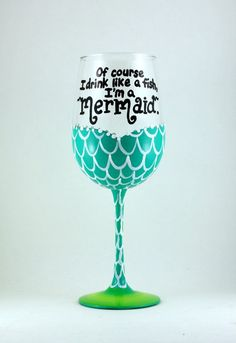 """""""Of course I drink like a fish, I'm a Mermaid"""" available as a wine glass, beer glass, martini glass or champagne flute. #ad #mermaid"""