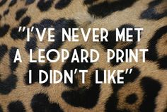 It can be classy, it can be sexy, it can be trashy and wild. But I love animal print..it's always in style!