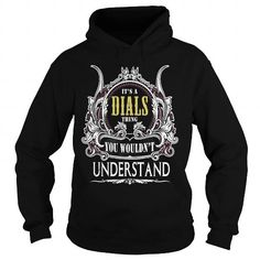 DIALS . Its a DIALS Thing You Wouldnt Understand  T Shirt Hoodie Hoodies YearName Birthday #name #tshirts #DIALS #gift #ideas #Popular #Everything #Videos #Shop #Animals #pets #Architecture #Art #Cars #motorcycles #Celebrities #DIY #crafts #Design #Education #Entertainment #Food #drink #Gardening #Geek #Hair #beauty #Health #fitness #History #Holidays #events #Home decor #Humor #Illustrations #posters #Kids #parenting #Men #Outdoors #Photography #Products #Quotes #Science #nature #Sports…