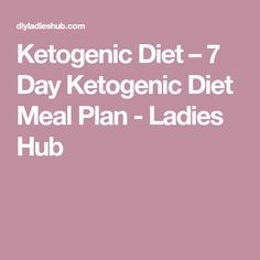 Ketogenic Diet – 7 Day Ketogenic Diet Meal Plan - Ladies Hub
