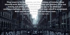 Man has not eaten God; God has eaten man - Philip K. Dick The Man in The High Castle [OC] via QuotesPorn on July 14 2019 at Famous Quotes, Me Quotes, Motivational Quotes, Man High Castle, Castle Quotes, K Dick, Senior Quotes, Beautiful Words, The Man