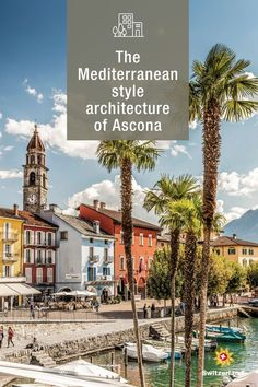 Discover the Mediterranean ambience of Ascona, Switzerland Switzerland Tourism, Mediterranean Style, Old Town, Urban, Architecture, City, Building, Modern, Relax