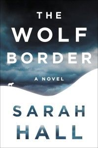 June 2015 Releases: The Wolf Border by Sarah Hall  Sarah Hall, author of The Electric Michelangelo, returns with the story of a British zoologist working in Idaho when she is called back to England by the Earl of Annerdale, who has an outlandish plan to return wolves to England.