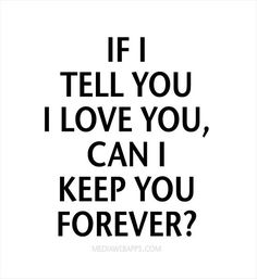 Love Quotes : QUOTATION – Image : Quotes Of the day – Description If I tell you I love you, can I keep you forever? Sharing is Power – Don't forget to share this quote ! Can I Keep You, All You Need Is Love, Told You So, My Love, Love Yourself Quotes, Love Quotes For Him, Quotes To Live By, Words Quotes, Life Quotes