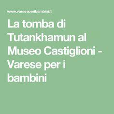 La tomba di Tutankhamun al Museo Castiglioni - Varese per i bambini