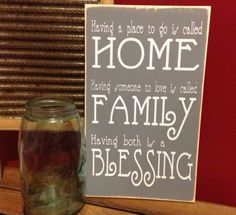 """Having a place to go is called HOME Having someone to love is called FAMILY Having both is a BLESSING""  12 x 7.5  Wooden Sign by OrchardHouseSigns $18"