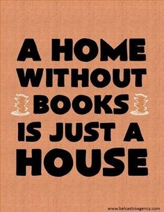 a home needs five things books, 'n' more books gotta have music lotsa music plants, plenty o' Green a pet, 'specially if you're single  but most of all, more than anything gotta have people ta love... (whether family, friend, or stranger...needs people in it so you can give :) )