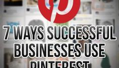 7 Ways Successful Businesses Use Pinterest