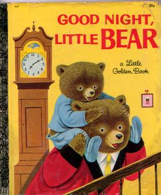 Good Night Little Bear, Illustrations by Richard Scarry, 1961, 1969 edition- one of my favorite bedtime stories when I was little.