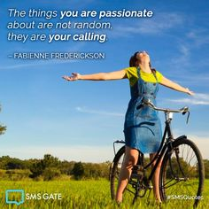 The things you are passionate about are not random, they are your calling. – Fabienne Frederickson #SMSQuote