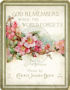 """God Remembers When the World Forgets"" ~ 1913 Sheet music Cover."