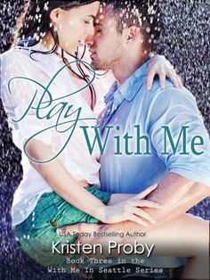 Play With Me (With Me in Seattle, #3) by Kristen Proby  Really enjoy Kristen's books so have high hopes for this one....