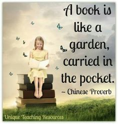 A book is like a garden carried in the pocket. - Chinese proverb