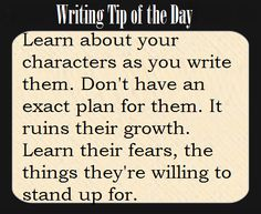 Learn about your characters as you write them.