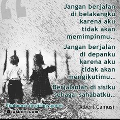 """""""Jangan berjalan di belakangku karena aku tidak akan memimpinmu.. Jangan berjalan di depanku karena aku tidak akan mengikutimu.. Berjalanlah di sisiku sebagai sahabatku..""""  (Albert Camus) Personal Development, Best Friends, Albert Camus, Memes, Quotes, Movie Posters, Qoutes, Bestfriends, Dating"""