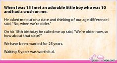 Awwww I have a kid who's 8 and has a crush on me but I'm 14 am I too old coz I would date him in the future he is such a cutie???