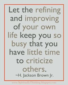 Let the refining and improving of your own life keep you so busy that you have little time to think about others. Words Quotes, Wise Words, Me Quotes, Daily Quotes, Strong Quotes, Great Quotes, Quotes To Live By, Inspirational Quotes, Inspiring Sayings