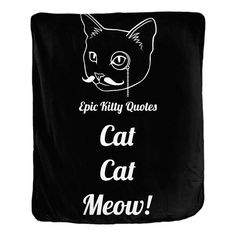 Now available on our store: Cat Cat Meow! Vel... Check it out here! http://www.epickittyquotes.com/products/cat-cat-meow-velveteen-blanket?utm_campaign=social_autopilot&utm_source=pin&utm_medium=pin