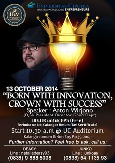 Seminar : Born with Innovation, Crown with Success 13 Oktober 2014 At Auditorium Universitas Ciputra 10.30 – Selesai Untuk Umum (Dapat Sertifikat)  Speaker : Anton Wirjono (DJ & President Director Good Dept)  http://eventsurabaya.net/seminar-born-with-innovation-crown-with-success/