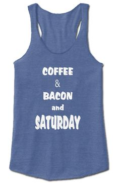 """Coffee & Bacon and Saturday"" tank tops, t-shirts and hoodies in colors and styles for both men and women."