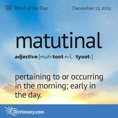 Dictionary.com's Word of the Day - matutinal - Relating to or occurring in the morning