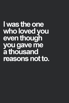 It's true everyone gave me a lot of reasons to not love u but I did anyway