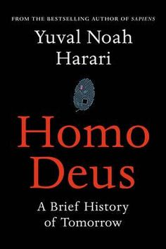 Yuval Noah Harari: Homo Deus The epic, widely celebrated Sapiens gets the sequel it demanded: a breathless, compulsive inquiry into humanity's apocalyptic, tech-driven future.